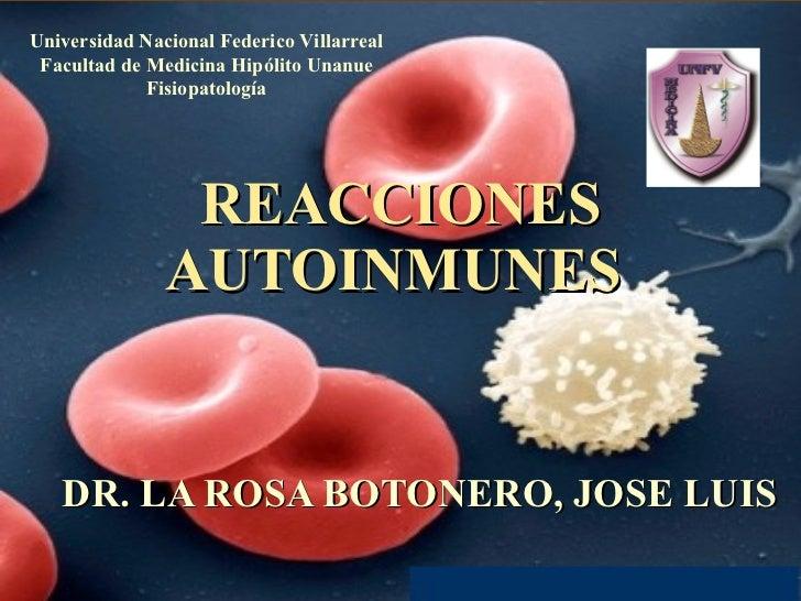REACCIONES AUTOINMUNES  DR. LA ROSA BOTONERO, JOSE LUIS Universidad Nacional Federico Villarreal Facultad de Medicina Hipó...