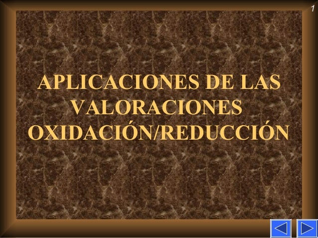 APLICACIONES DE LAS VALORACIONES OXIDACIÓN/REDUCCIÓN 1