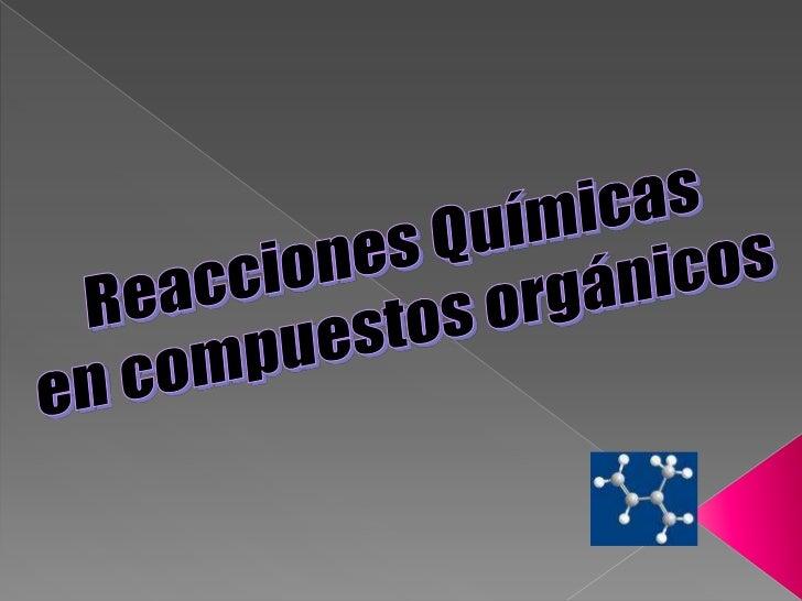 Reacciones Químicas <br />en compuestos orgánicos<br />