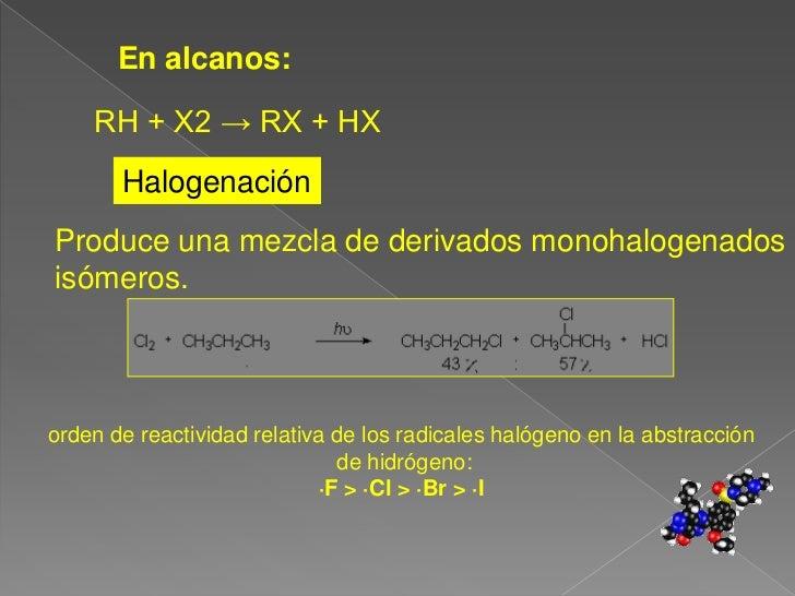 En alcanos:<br />RH + X2 -> RX + HX <br />Halogenación<br />Produce una mezcla de derivados monohalogenados<br />isómeros....