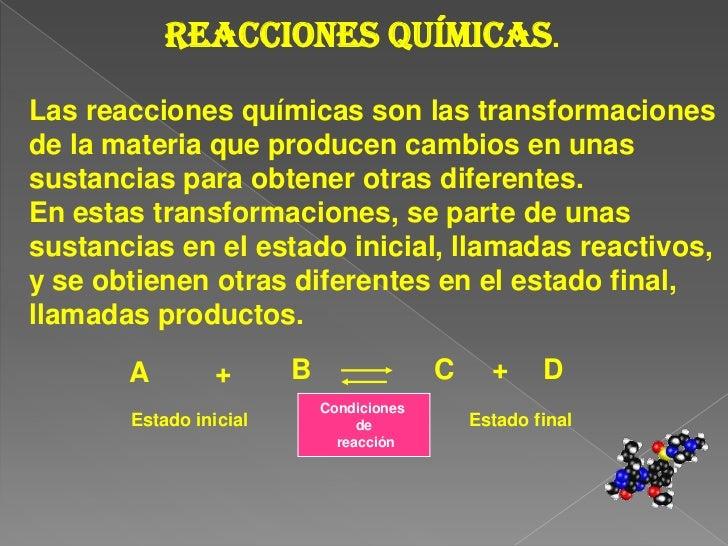 Reacciones Químicas. <br />Las reacciones químicas son las transformaciones<br />de la materia que producen cambios en una...