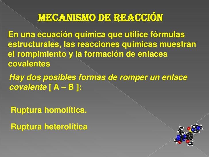 Mecanismo de reacción<br />En una ecuación química que utilice fórmulas <br />estructurales, las reacciones químicas muest...