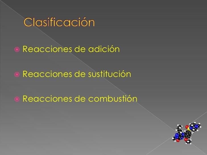 Clasificación<br />Reacciones de adición<br />Reacciones de sustitución<br />Reacciones de combustión<br />