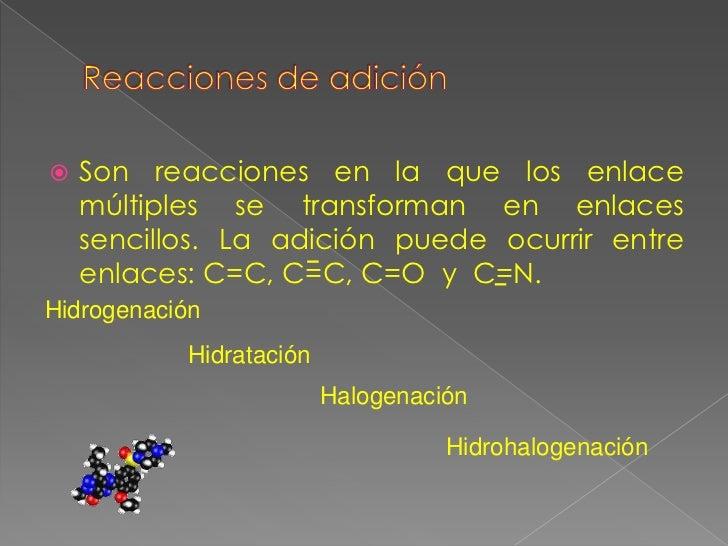 Reacciones de adición<br />Son reacciones en la que los enlace múltiples se transforman en enlaces sencillos. La adición p...