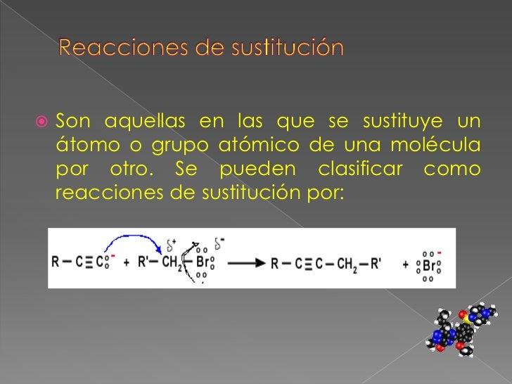 Reacciones de sustitución<br />Son aquellas en las que se sustituye un átomo o grupo atómico de una molécula por otro. Se ...