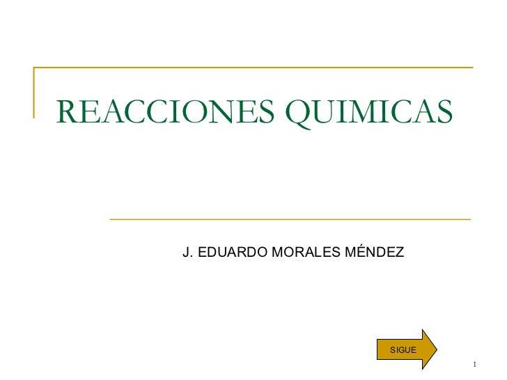REACCIONES QUIMICAS J. EDUARDO MORALES MÉNDEZ SIGUE