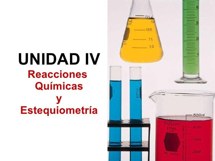 UNIDAD IV Reacciones  Químicas y Estequiometría
