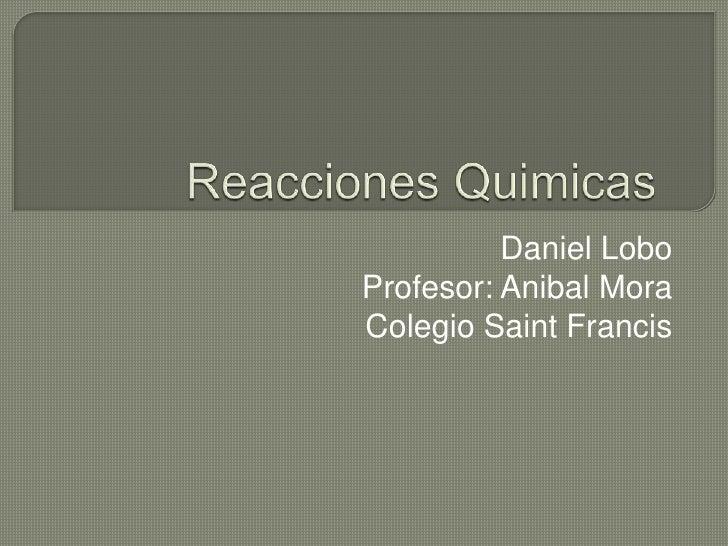 Daniel LoboProfesor: Anibal MoraColegio Saint Francis
