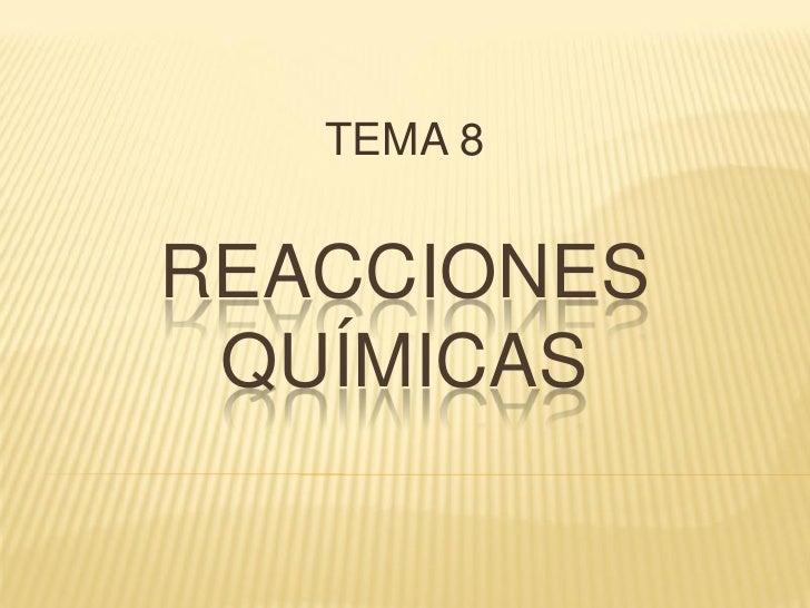 TEMA 8   REACCIONES  QUÍMICAS