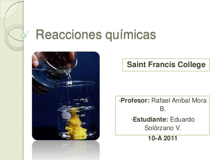 Reacciones químicas<br />Saint Francis College<br /><ul><li>Profesor: Rafael Aníbal Mora B.
