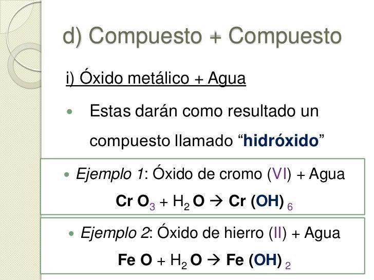 c) Un elemento + Un compuesto<br /><ul><li>Ejemplo2a: Arsénico + Cloro</li></ul>As4+ Cl2 As Cl3 (Valencia del arsénico: 3...