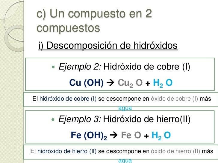 c) Un compuesto en 2 compuestos<br />i) Descomposición de hidróxidos<br />Un hidróxido se puede descomponer en un óxido me...