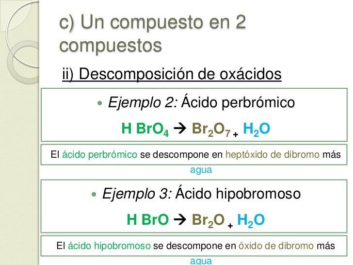 c) Un compuesto en 2 compuestos<br />ii) Descomposición de oxácidos<br />Un oxácidose puede descomponer en un óxido no met...