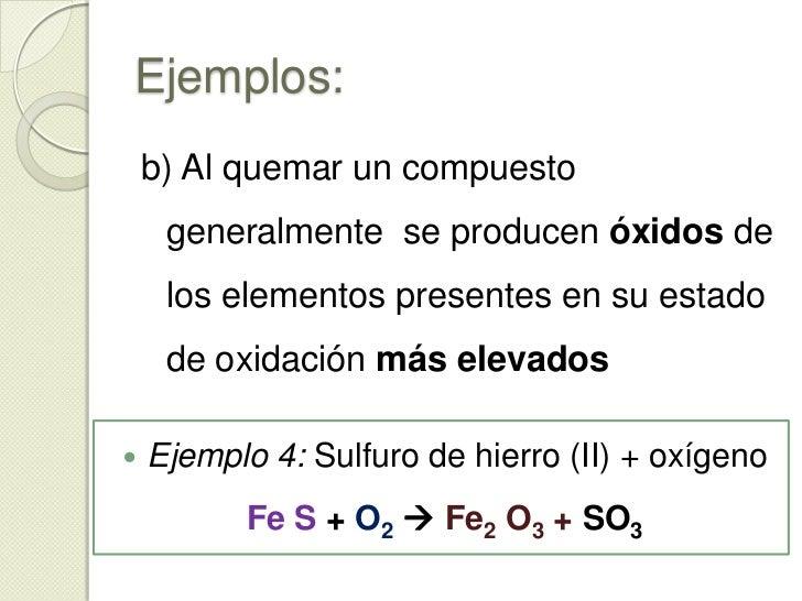 Ejemplos:<br /><ul><li>Ejemplo 1: Hierro + oxígeno</li></ul>Fe + O2 Fe2 O3<br /><ul><li>Ejemplo 2: Litio + oxígeno</li></...