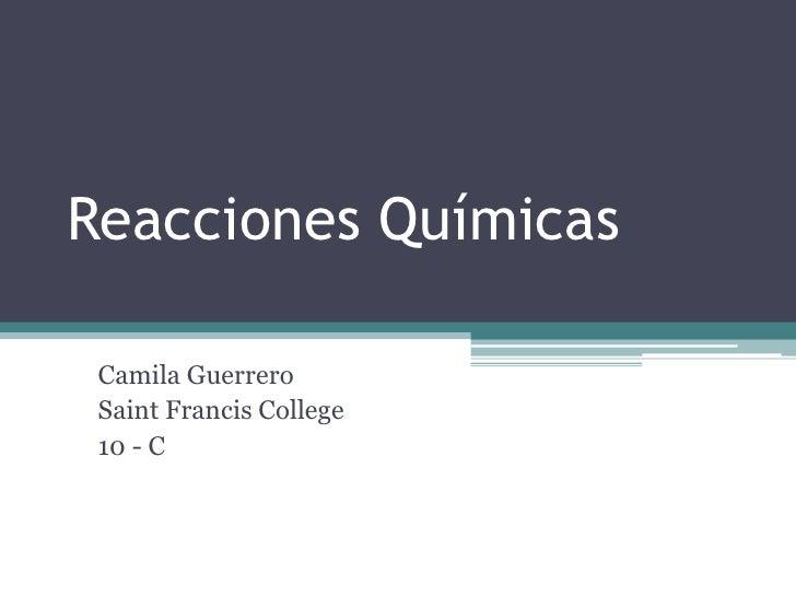 Reacciones Químicas Camila Guerrero Saint Francis College 10 - C