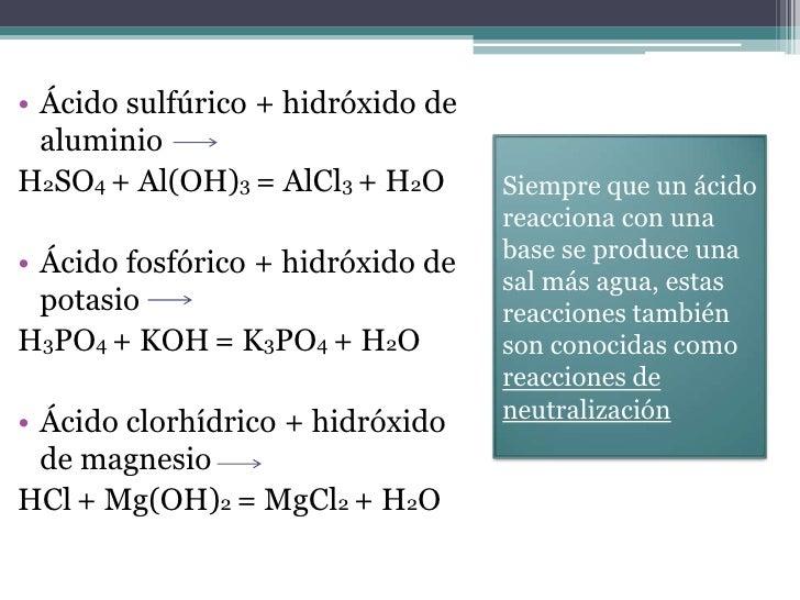 • Ácido sulfúrico + hidróxido de  aluminioH2SO4 + Al(OH)3 = AlCl3 + H2O      Siempre que un ácido                         ...