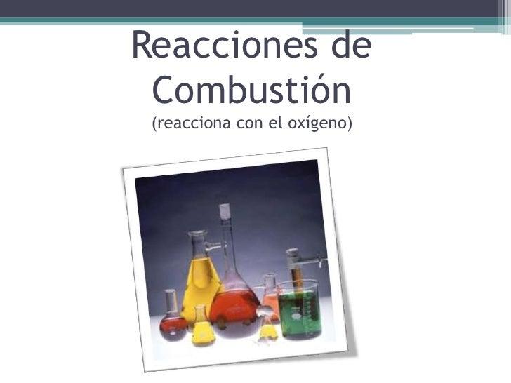 Reacciones de Combustión (reacciona con el oxígeno)