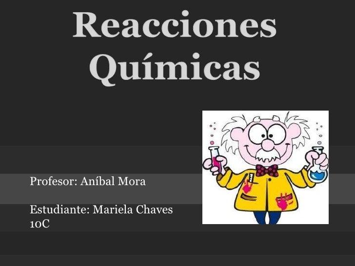 Profesor: Aníbal MoraEstudiante: Mariela Chaves10C