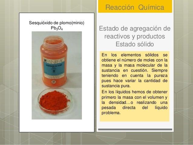 Estado de agregación de reactivos y productos Estado sólido En los elementos sólidos se obtiene el número de moles con la ...