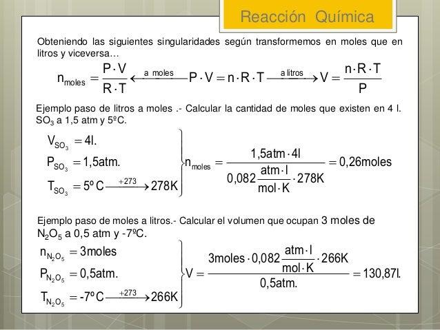 Obteniendo las siguientes singularidades según transformemos en moles que en litros y viceversa… P TRn VTRnVP TR VP n litr...