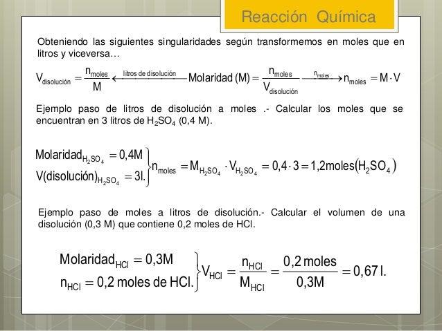 Obteniendo las siguientes singularidades según transformemos en moles que en litros y viceversa… VMn V n (M)Molaridad M n ...