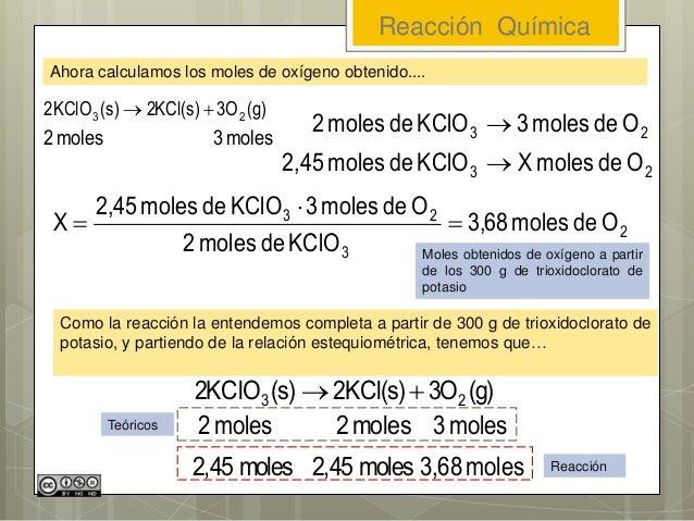 Reacción Química (g)O3KCl(s)2(s)2KClO 23  moles2 Ahora calculamos los moles de oxígeno obtenido.... moles3 23 23 Odemole...