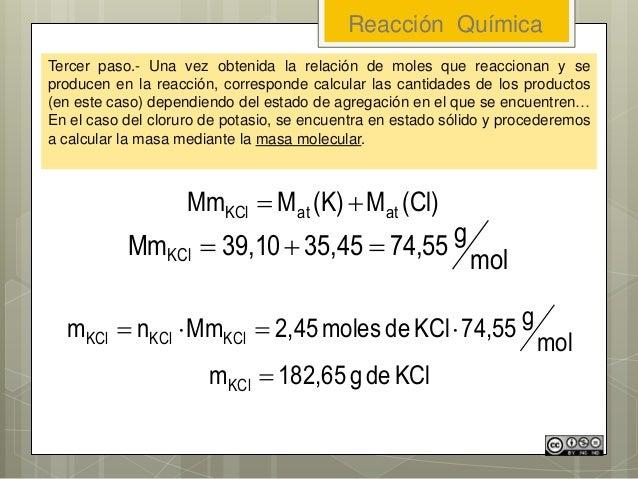 Reacción Química Tercer paso.- Una vez obtenida la relación de moles que reaccionan y se producen en la reacción, correspo...