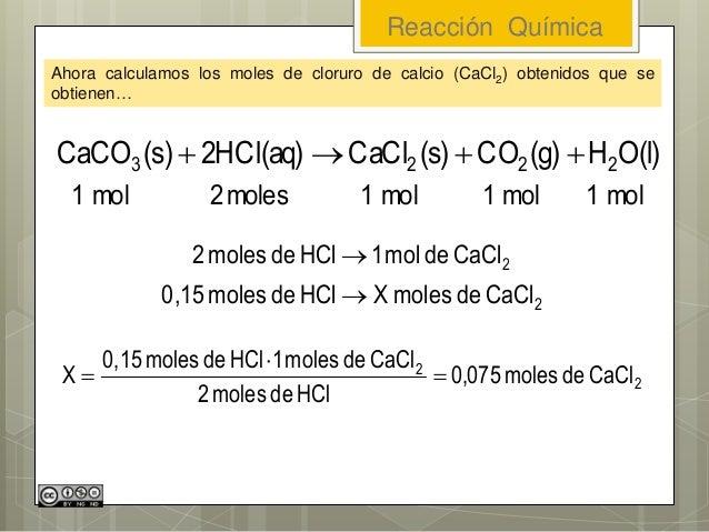 Reacción Química Ahora calculamos los moles de cloruro de calcio (CaCl2) obtenidos que se obtienen… 2 2 CaCldemolesXHCldem...