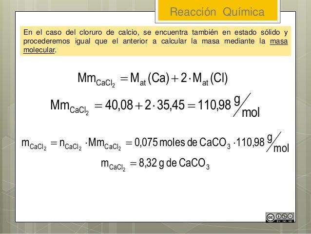 Reacción Química En el caso del cloruro de calcio, se encuentra también en estado sólido y procederemos igual que el anter...