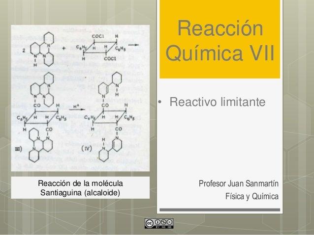 Reacción Química VII Profesor Juan Sanmartín Física y Química • Reactivo limitante Reacción de la molécula Santiaguina (al...