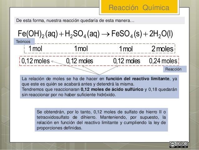 De esta forma, nuestra reacción quedaría de esta manera… Reacción Química O(l)2H(s)FeSO(aq)SOH(aq)Fe(OH) 24422  mol1 mo...