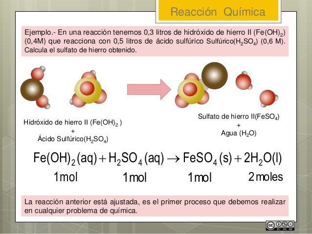 Ejemplo.- En una reacción tenemos 0,3 litros de hidróxido de hierro II (Fe(OH)2) (0,4M) que reacciona con 0,5 litros de ác...