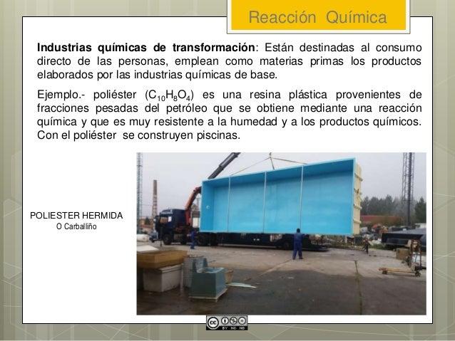 Industrias químicas de transformación: Están destinadas al consumo directo de las personas, emplean como materias primas l...