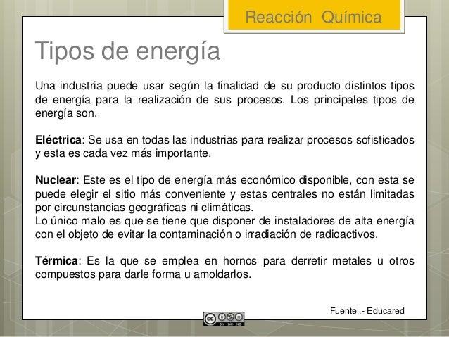 Tipos de energía Una industria puede usar según la finalidad de su producto distintos tipos de energía para la realización...