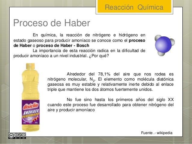 Proceso de Haber En química, la reacción de nitrógeno e hidrógeno en estado gaseoso para producir amoníaco se conoce como ...