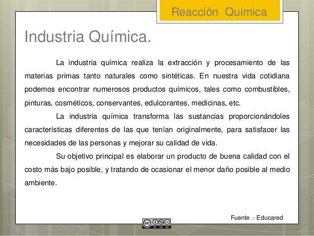 Industria Química. La industria química realiza la extracción y procesamiento de las materias primas tanto naturales como ...
