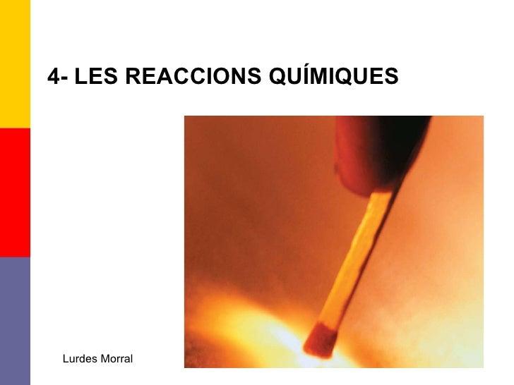 4- LES REACCIONS QUÍMIQUES Lurdes Morral