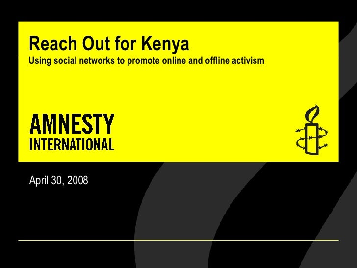 Reach Out for Kenya Using social networks to promote online and offline activism April 30, 2008