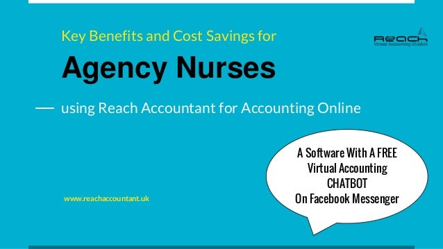 Agency Nurses www.reachaccountant.uk Key Benefits and Cost Savings for using Reach Accountant for Accounting Online A Soft...
