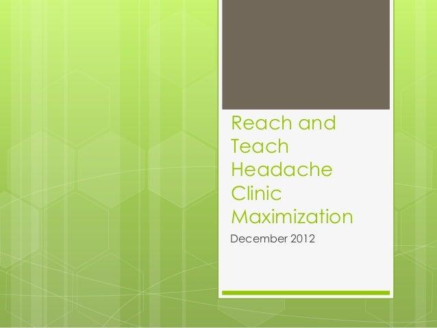 Reach andTeachHeadacheClinicMaximizationDecember 2012