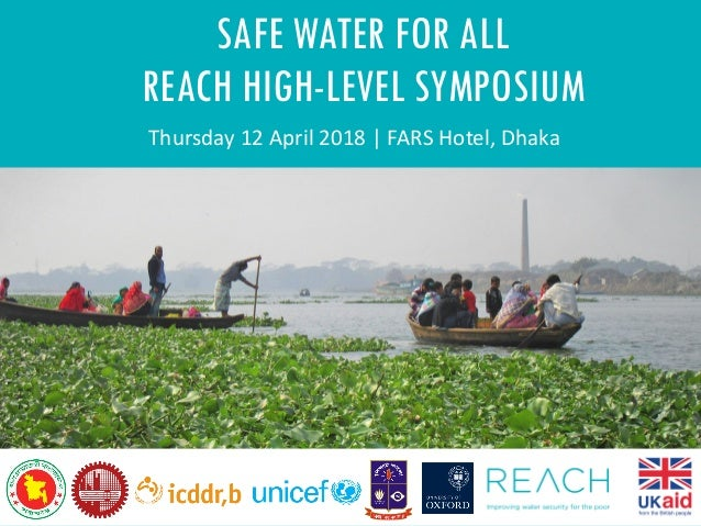 SAFE WATER FOR ALL REACH HIGH-LEVEL SYMPOSIUM Thursday 12 April 2018 | FARS Hotel, Dhaka