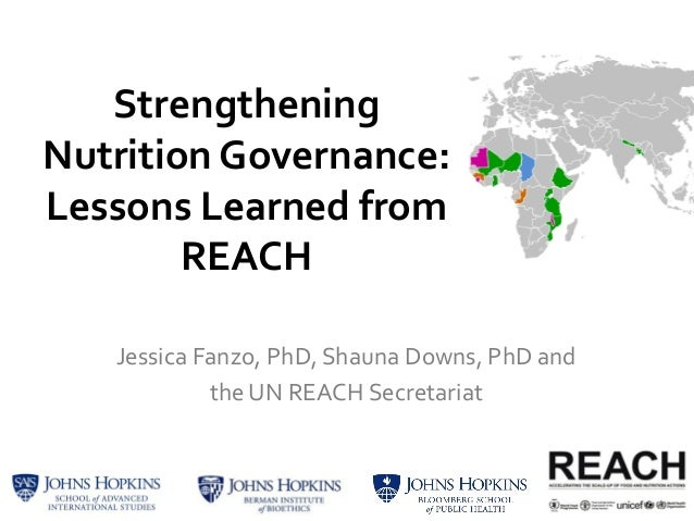 Strengthening Nutrition Governance: Lessons Learned from REACH Jessica Fanzo, PhD, Shauna Downs, PhD and the UN REACH Secr...