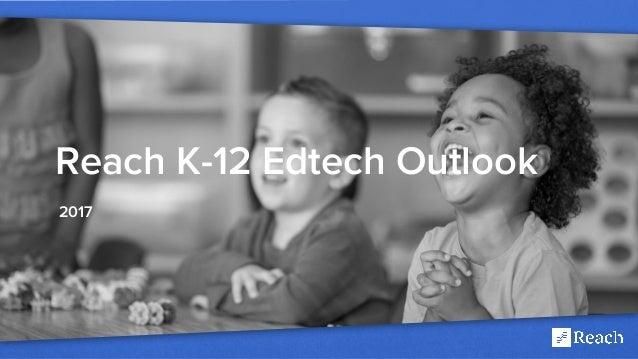 a Reach K-12 Edtech Outlook 2017