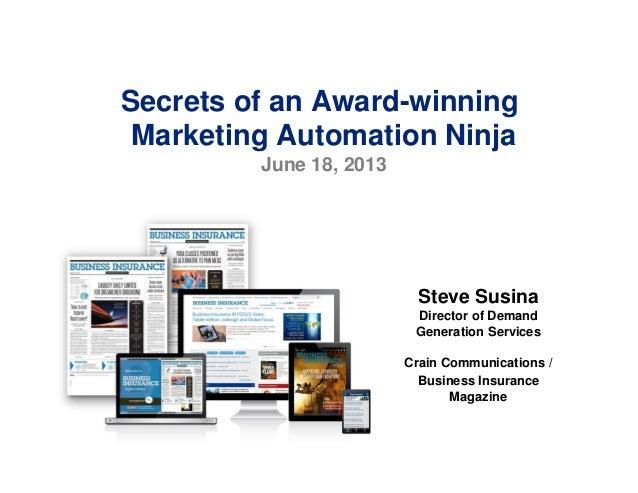 Secrets of an Award-winningMarketing Automation NinjaJune 18, 2013Steve SusinaDirector of DemandGeneration ServicesCrain C...