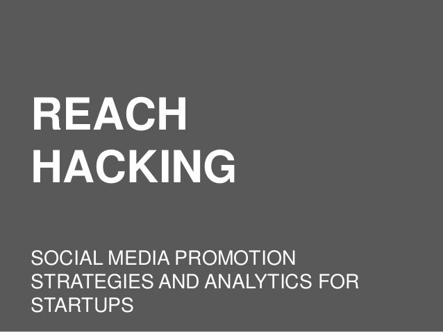 REACH HACKING SOCIAL MEDIA PROMOTION STRATEGIES AND ANALYTICS FOR STARTUPS