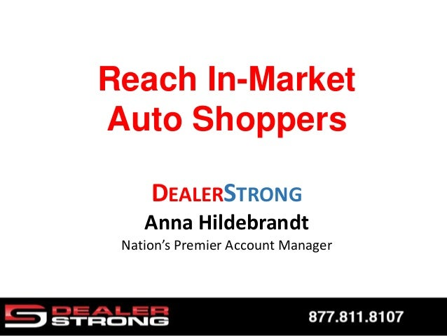 DEALERSTRONG Anna Hildebrandt Nation's Premier Account Manager Reach In-Market Auto Shoppers