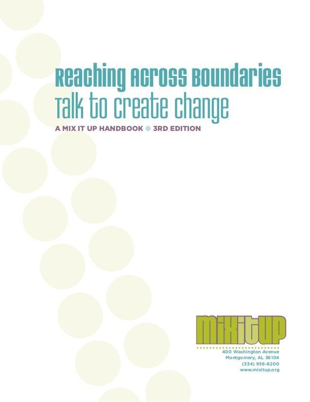 ReachingAcrossBoundaries Talk to Create ChangeA MIX IT UP HANDBOOK ● 3RD EDITION 400 Washington Avenue Montgomery, AL 3610...