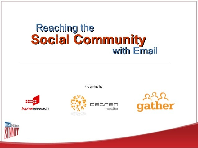 Social CommunitySocial Community with Emailwith Email Presented by Reaching theReaching the