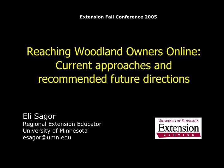 Reaching Woodland Owners Online:   Current approaches and recommended future directions Eli Sagor Regional Extension Educa...