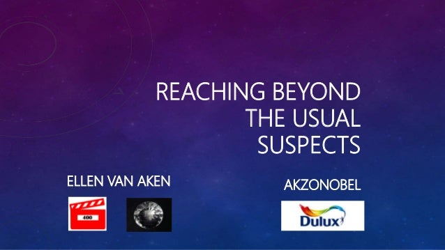 REACHING BEYOND THE USUAL SUSPECTS AKZONOBELELLEN VAN AKEN